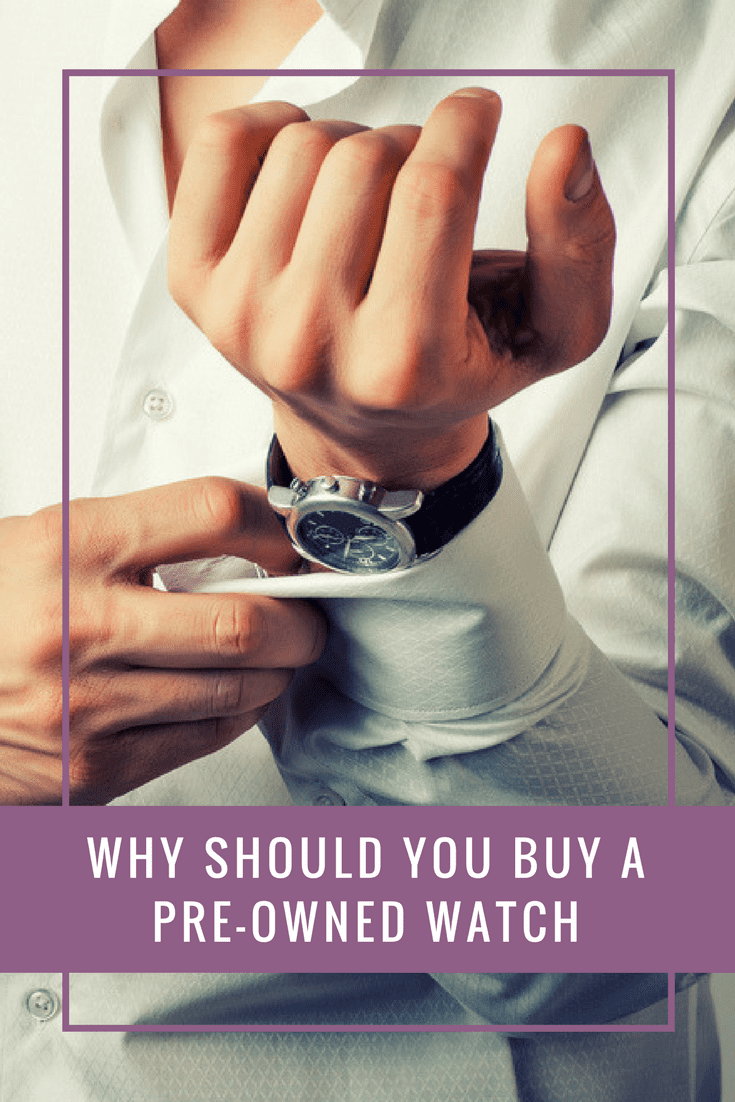 Why Should You Buy a Pre-Owned Watch
